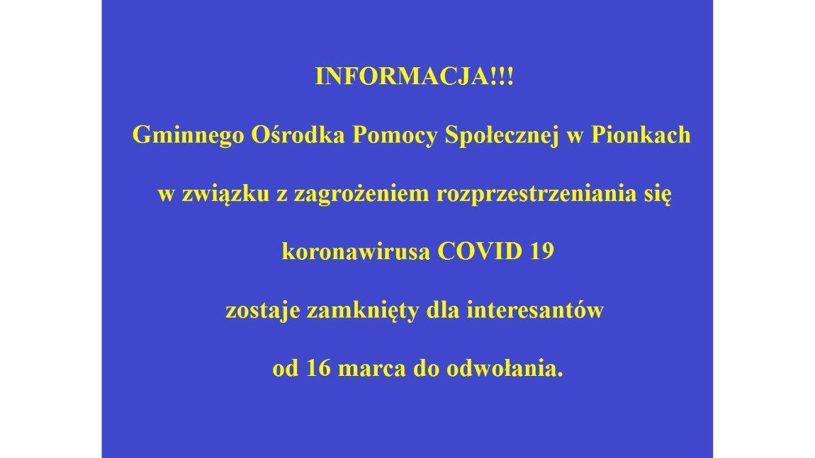 INFORMACJA!!! Gminnego Ośrodka Pomocy Społecznej w Pionkach  zostaje zamknięty dla interesantów od 16 marca do odwołania.